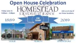 Open House Celebration for Homestead Savings Bank Friday June 21 9:00am - 5:00pm 1889 - 2019 Leslie Albion and Springport