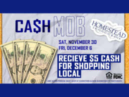 Homestead Savings Bank Ca$h Mob. Receive $5 cash for shopping local.
